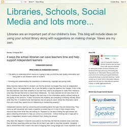 Libraries, Schools, Social Media and lots more...: 4 ways the school librarian can save teachers time and help support independent learners