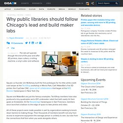 Why public libraries should follow Chicago's lead and build maker labs