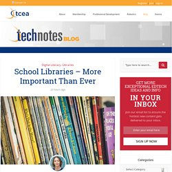 School Libraries - More Important Than Ever - TechNotes Blog - TCEA