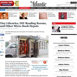 Tiny Libraries, DIY Reading Rooms, and Other Micro Book Depots - Alison Nastasi - Entertainment - The Atlantic