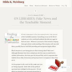 ON LIBRARIES: Fake News and the Teachable Moment – Hilda K. Weisburg