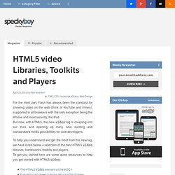 HTML5 video Libraries, Toolkits and Players