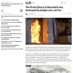 The Great Library at Alexandria was destroyed by budget cuts, not fire