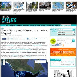 Every Library and Museum in America, Mapped - Emily Badger