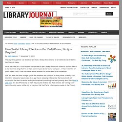 "How To Get Library Ebooks on the iPad/iPhone, No Sync Required "" LJ Insider"