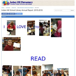 (Haley James) 2015-2016 - Indian Hill School Library Annual Report - LibGuides at Omaha Public Schools