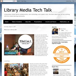 *Library Media Tech Talk: What Can A Library Be?