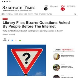 Library Files Bizarre Questions Asked By People Before The Internet