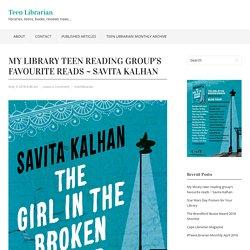 My library teen reading group's favourite reads ~ Savita Kalhan