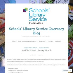 April is School Library Month – Schools' Library Service Guernsey Blog