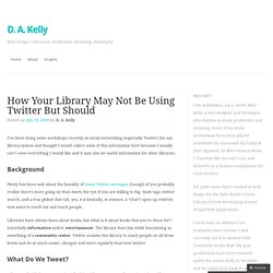 How Your Library May Not Be Using Twitter But Should « David Allen Kelly | kellydallen