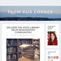See how the State Library helps Washington communities – From Our Corner