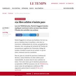 «Le libre arbitre n'existe pas» Patrick Haggard - Le Temps