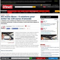Kit mains libres : 5 solutions pour éviter les 135 euros d'amende