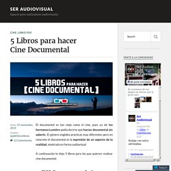 5 Libros para hacer Cine Documental – Ser Audiovisual
