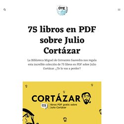 75 libros en PDF sobre Julio Cortázar