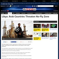 Libya: Arab League Warns It Could Impose No-Fly Zone To Protect The Libyan People