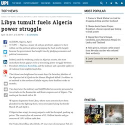 Libya tumult fuels Algeria power struggle