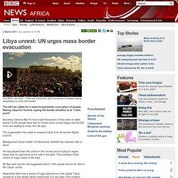 Libya unrest: UN urges mass border evacuation