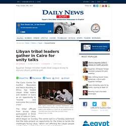 Libyan tribal leaders gather in Cairo for unity talks