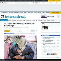 La Libye, bombe migratoire au sud de l'Europe
