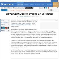 Libye/ONU: Clinton espère un vote jeudi