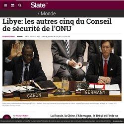Libye: les autres cinq du Conseil de sécurité de l'ONU