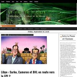 Libye : Sarko, Cameron et BHL en route vers la CPI ? – La Voix De La Libye