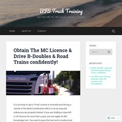Obtain The MC Licence & Drive B-Doubles & Road Trains confidently! – BFS Truck Training
