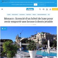 Monaco : licencié d'un hôtel de luxe pour avoir emporté une brosse à dents jetable