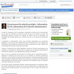 Licenciement de salariés protégés : information du CE, information de l'autorité administrative