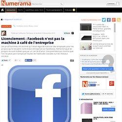 Licenciement : Facebook n'est pas la machine à café de l'entreprise