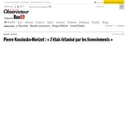 Pierre Kosciusko-Morizet: «Au début, j'étais tétanisé par les licenciements»