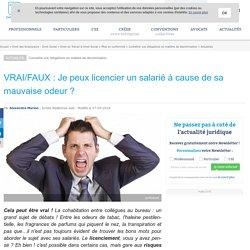 VRAI/FAUX : Je peux licencier un salarié à cause de sa mauvaise odeur ?