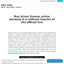 Buy driver license online because it is without hassles of the official line – Site Title