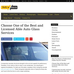 Choose One of the Best and Licensed Able Auto Glass Services