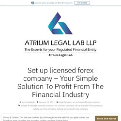 Set up licensed forex company – Your Simple Solution To Profit From The Financial Industry