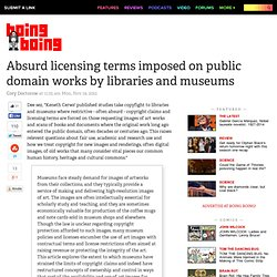 Absurd licensing terms imposed on public domain works by libraries and museums