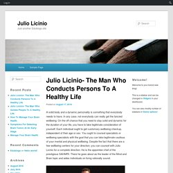 Julio Licinio- The Man Who Conducts Persons To A Healthy Life