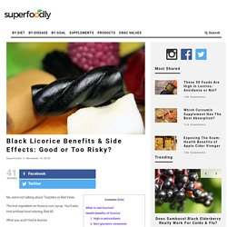 Black Licorice Benefits & Side Effects: Good or Too Risky?