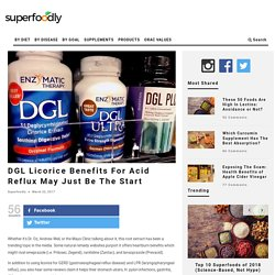 DGL Licorice Benefits For Acid Reflux May Just Be The Start
