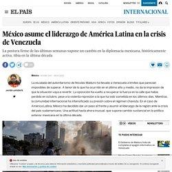 México asume el liderazgo de América Latina en la crisis de Venezuela