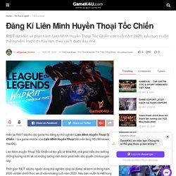 Đăng Kí Liên Minh Huyền Thoại Tốc Chiến - GameK4u- Cập nhập tin tức esports nhanh nhất