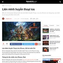Liên minh huyền thoại ios - GameK4u- Cập nhập tin tức esports nhanh nhất