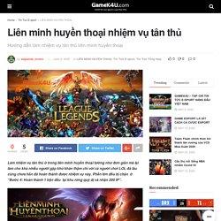 Liên minh huyền thoại nhiệm vụ tân thủ - GameK4u- Cập nhập tin tức esports nhanh nhất