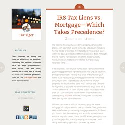 IRS Tax Liens vs. Mortgage—Which Takes Precedence?