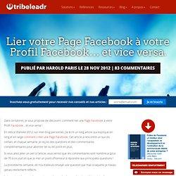 Lier votre Page Facebook à votre Profil Facebook... et vice versa.