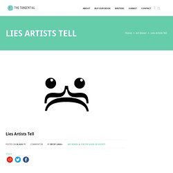Lies Artists Tell | The Tangential