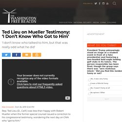 Ted Lieu on Mueller Testimony: 'I Don't Know Who Got to Him'