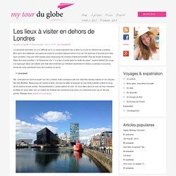 Les lieux à visiter en dehors de Londres - My Tour du Globe